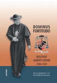 Dominus Fortitudo Bischof Albert Stohr (1890-1961) - Neues Jahrbuch für das Bistum Mainz 2011