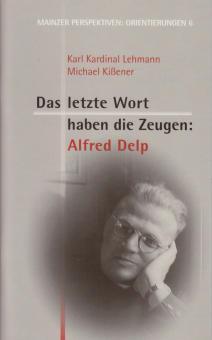 Das letzte Wort haben die Zeugen: Alfred Delp