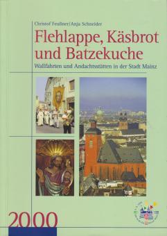 Flehlappe, Käsbrot und Batzekuche. Wallfahrten und Andachtstätten in der Stadt Mainz