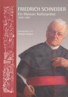 Friedrich Schneider. Ein Mainzer Kulturprälat 1836-1907