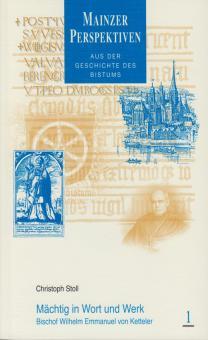 Mächtig in Wort und Werk. Bischof Wilhelm Emmanuel von Ketteler
