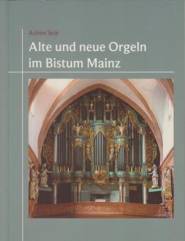 Alte und neue Orgeln im Bistum Mainz